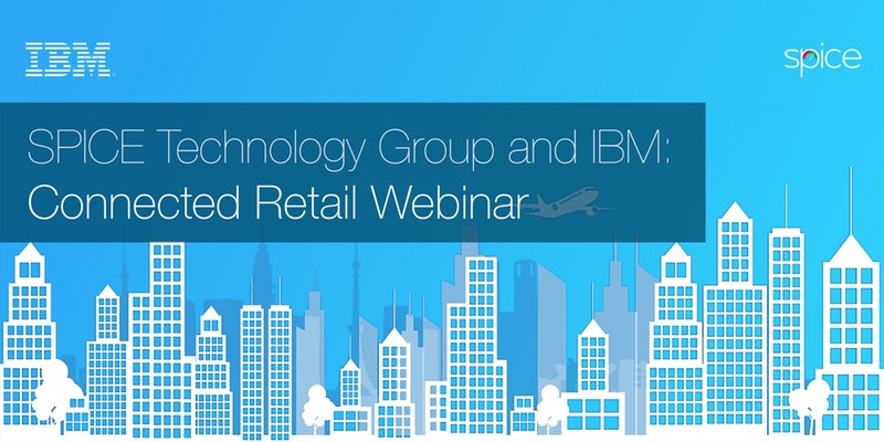 IBM & Spice Technology Group Connected Retail Webinar